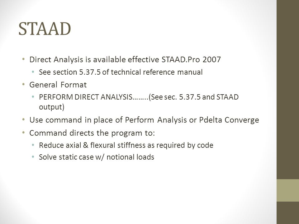 STAAD Direct Analysis is available effective STAAD.Pro 2007