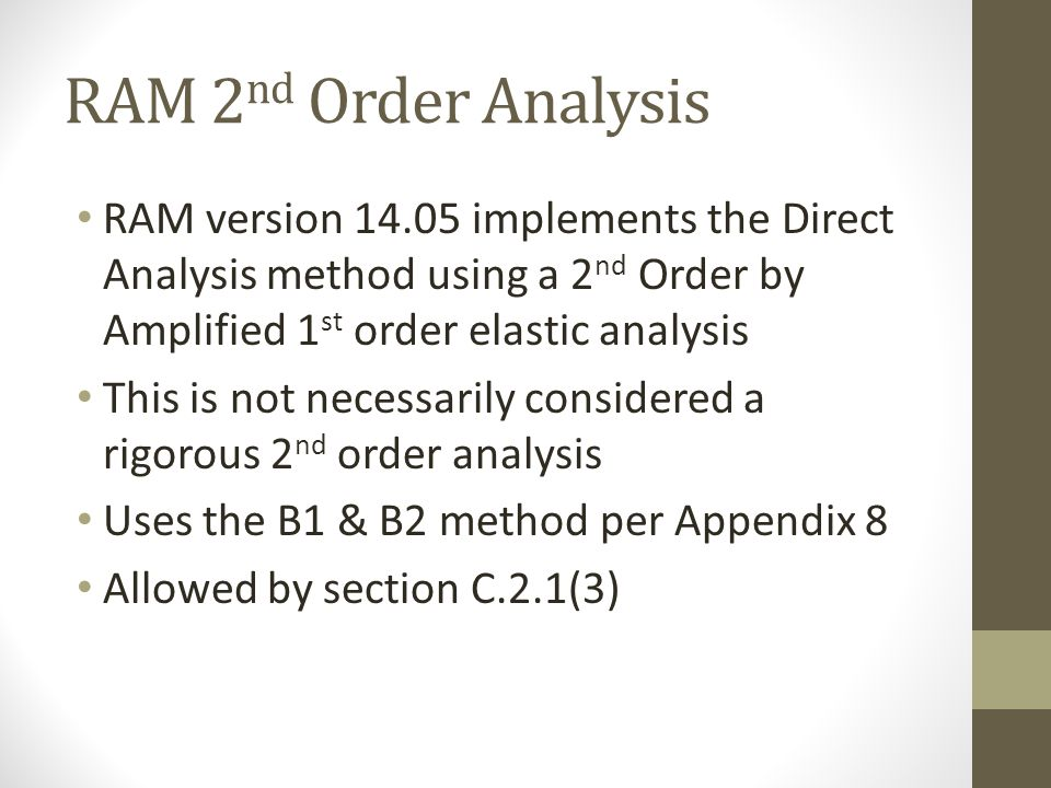 RAM 2nd Order Analysis RAM version 14.05 implements the Direct Analysis method using a 2nd Order by Amplified 1st order elastic analysis.