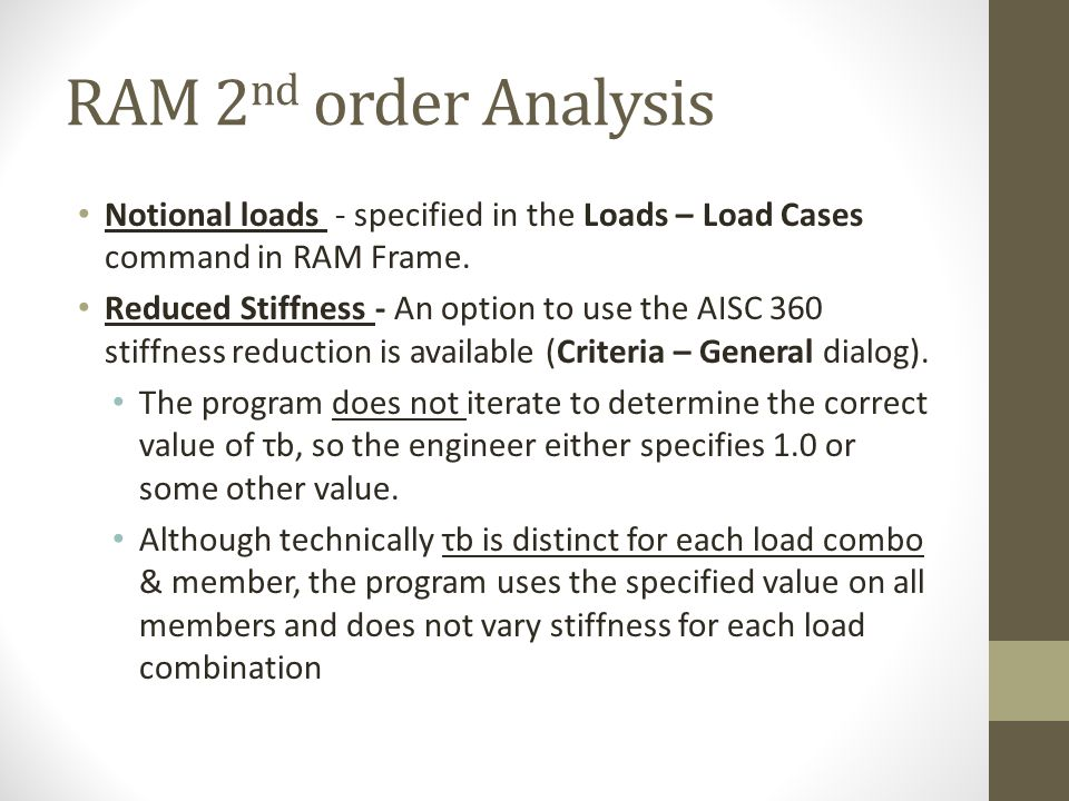 RAM 2nd order Analysis Notional loads - specified in the Loads – Load Cases command in RAM Frame.