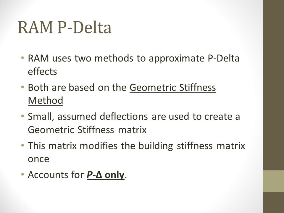 RAM P-Delta RAM uses two methods to approximate P-Delta effects