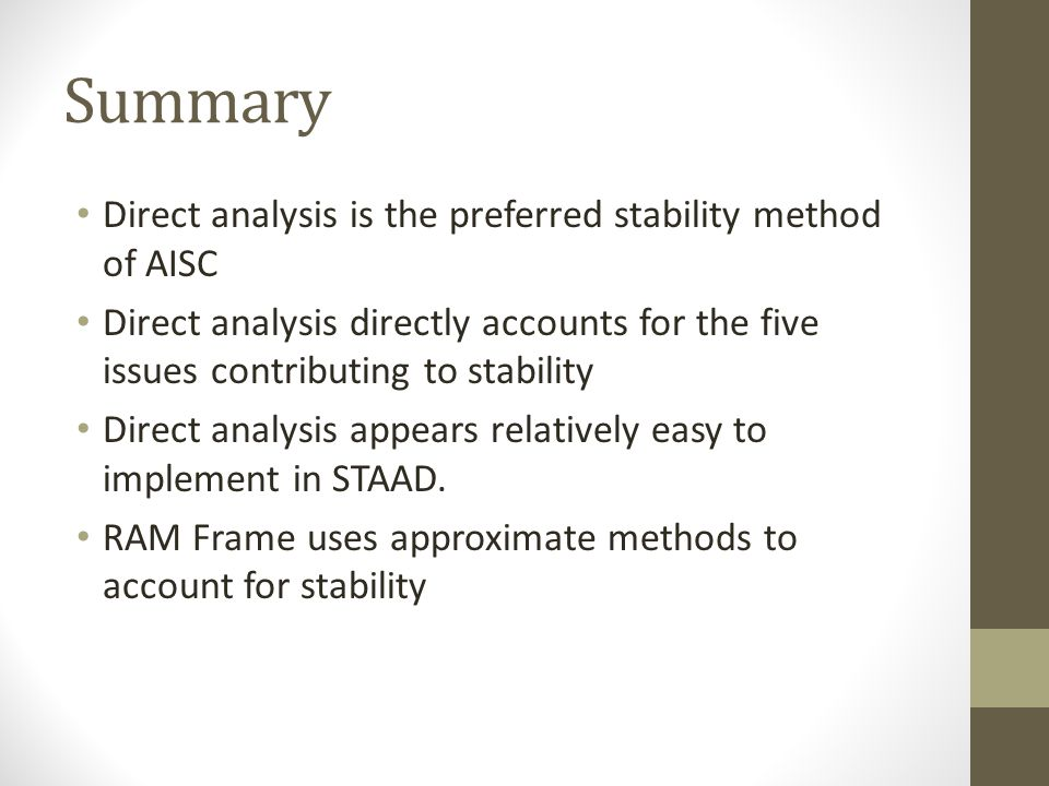 Summary Direct analysis is the preferred stability method of AISC