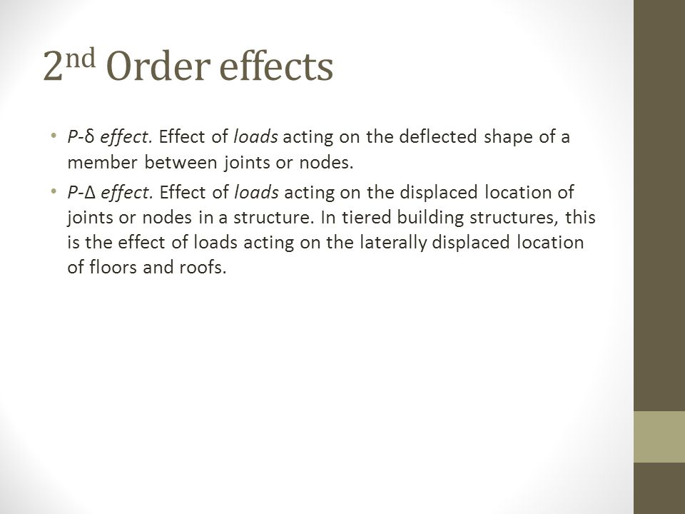 2nd Order effects P-δ effect. Effect of loads acting on the deflected shape of a member between joints or nodes.