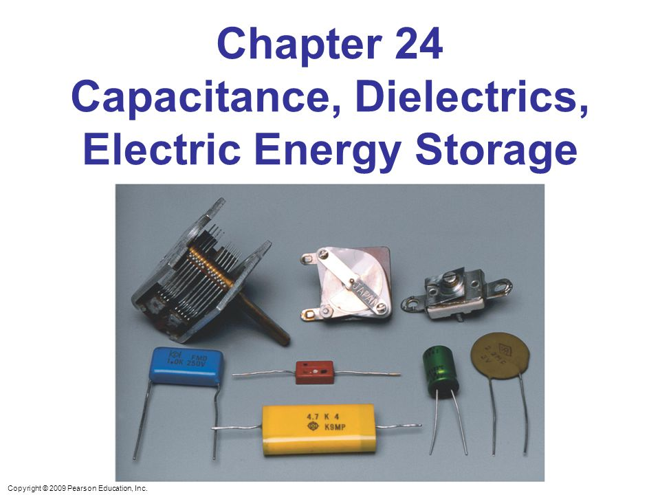 Chapter 24 Capacitance, Dielectrics, Electric Energy Storage