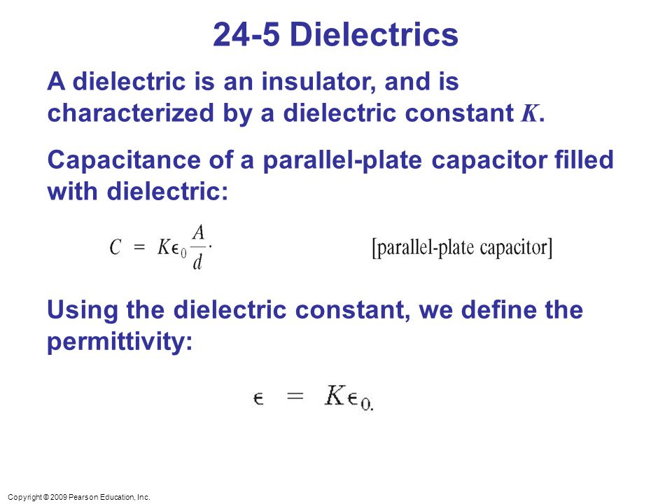 24-5 Dielectrics A dielectric is an insulator, and is characterized by a dielectric constant K.
