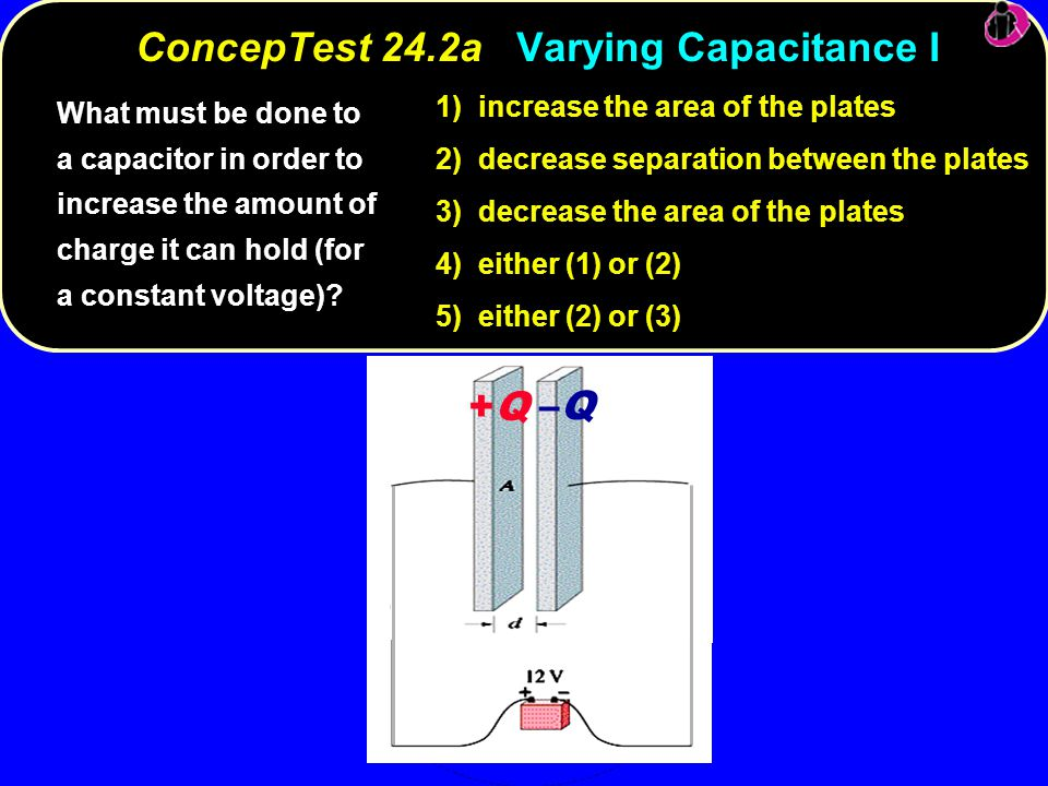 ConcepTest 24.2a Varying Capacitance I