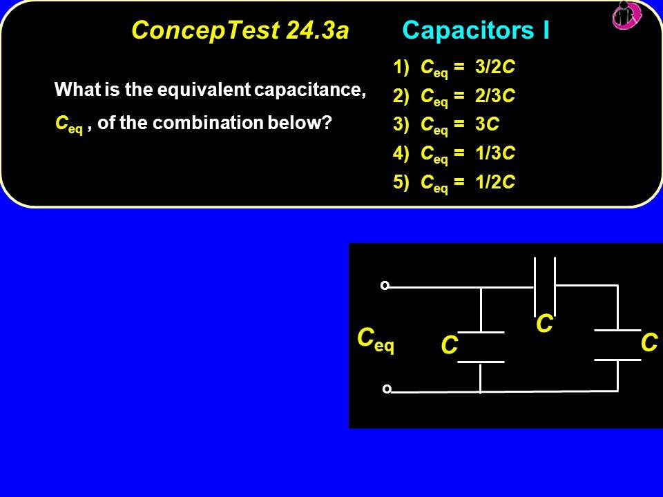 ConcepTest 24.3a Capacitors I