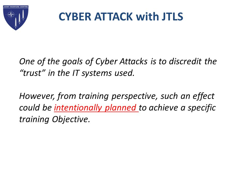 CYBER ATTACK with JTLS One of the goals of Cyber Attacks is to discredit the trust in the IT systems used.