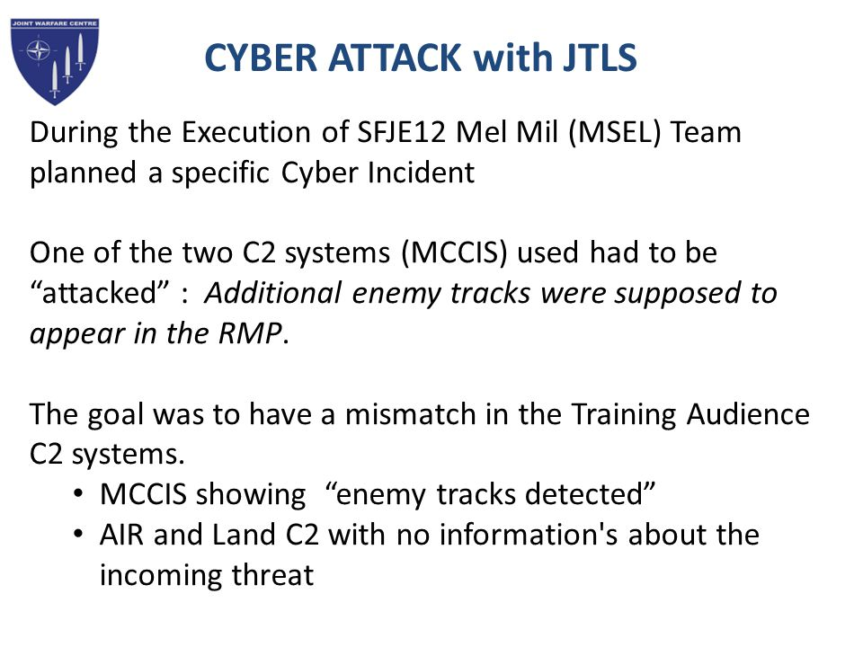 CYBER ATTACK with JTLS During the Execution of SFJE12 Mel Mil (MSEL) Team planned a specific Cyber Incident.