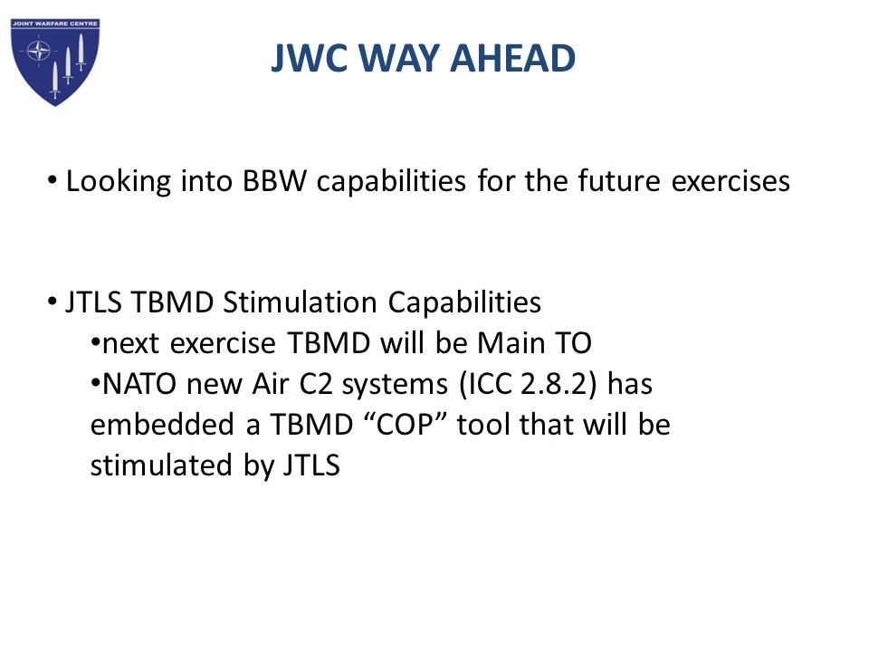 JWC WAY AHEAD Looking into BBW capabilities for the future exercises