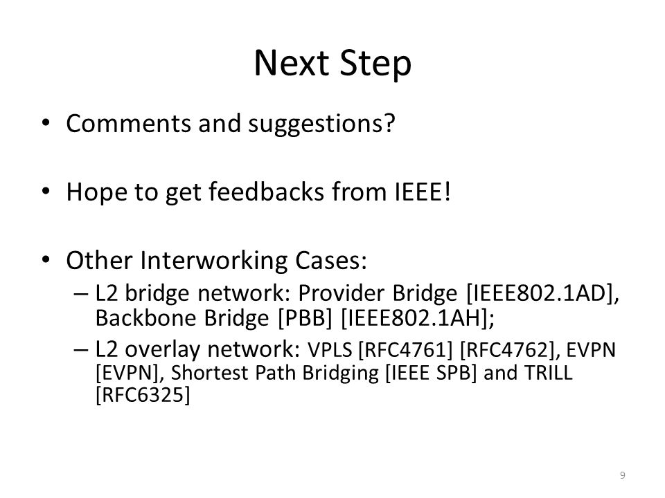 Next Step Comments and suggestions Hope to get feedbacks from IEEE!
