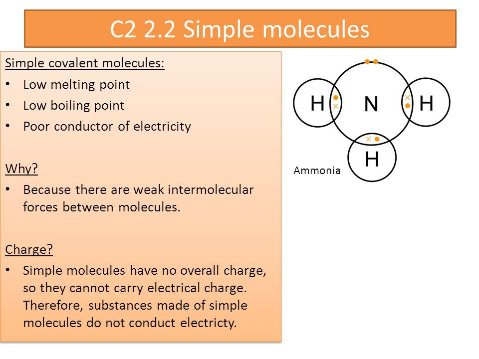 C2 2.2 Simple molecules Simple covalent molecules: Low melting point