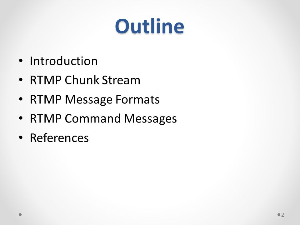 Outline Introduction RTMP Chunk Stream RTMP Message Formats