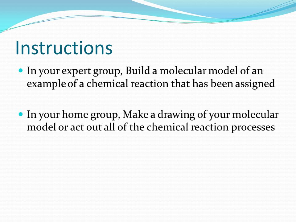 Instructions In your expert group, Build a molecular model of an example of a chemical reaction that has been assigned.