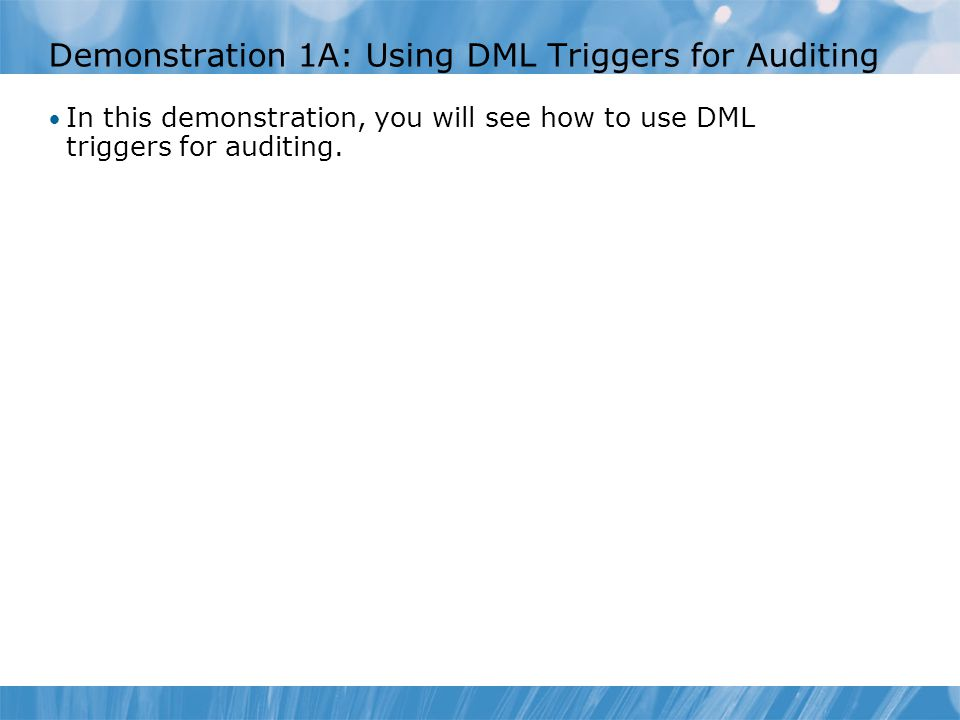 Demonstration 1A: Using DML Triggers for Auditing