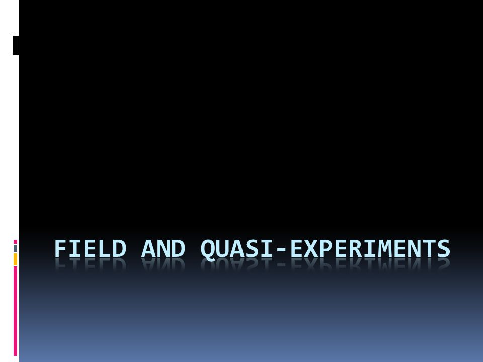 Field and Quasi-experiments