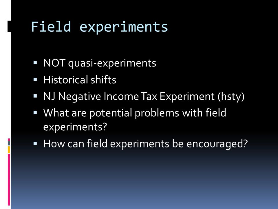Field experiments NOT quasi-experiments Historical shifts