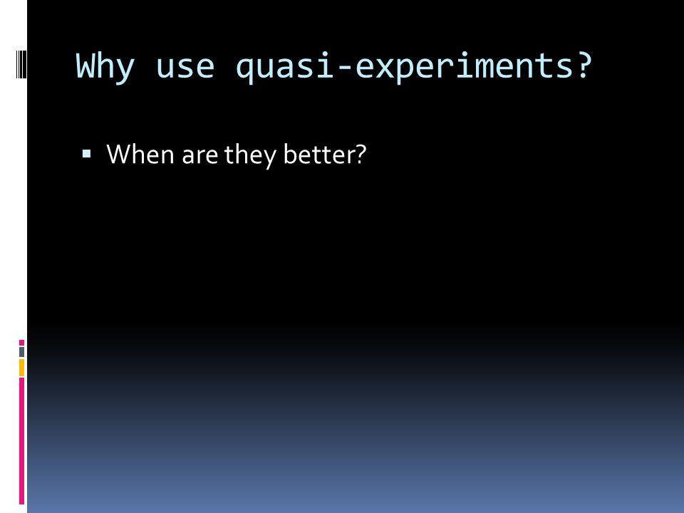 Why use quasi-experiments