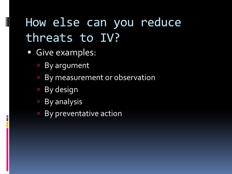 How else can you reduce threats to IV