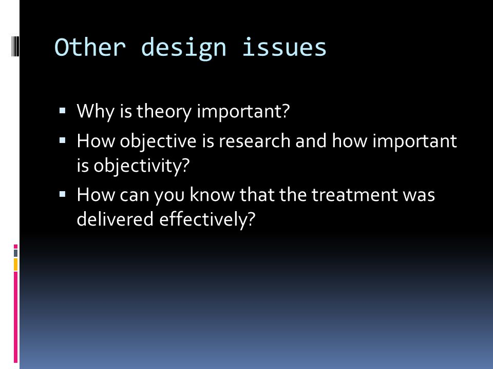 Other design issues Why is theory important