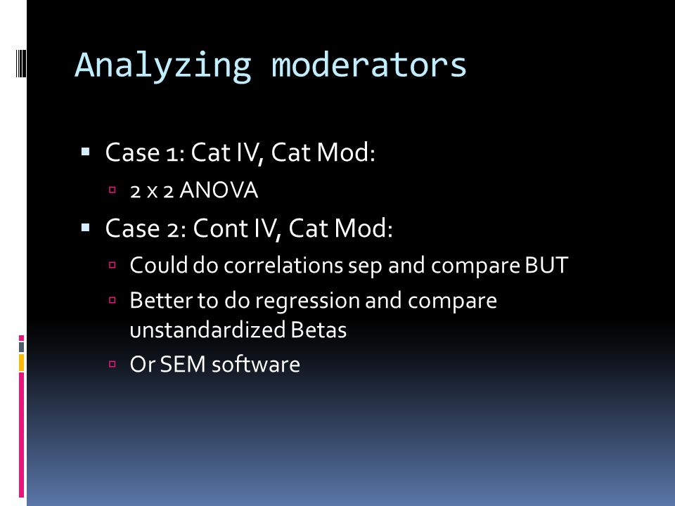 Analyzing moderators Case 1: Cat IV, Cat Mod: