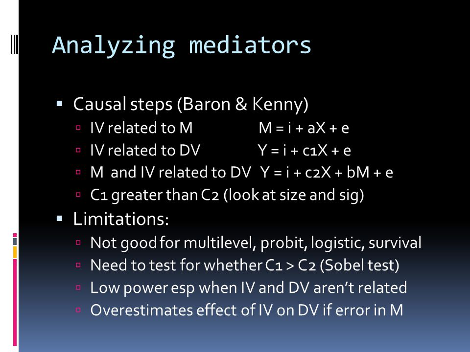 Analyzing mediators Causal steps (Baron & Kenny) Limitations: