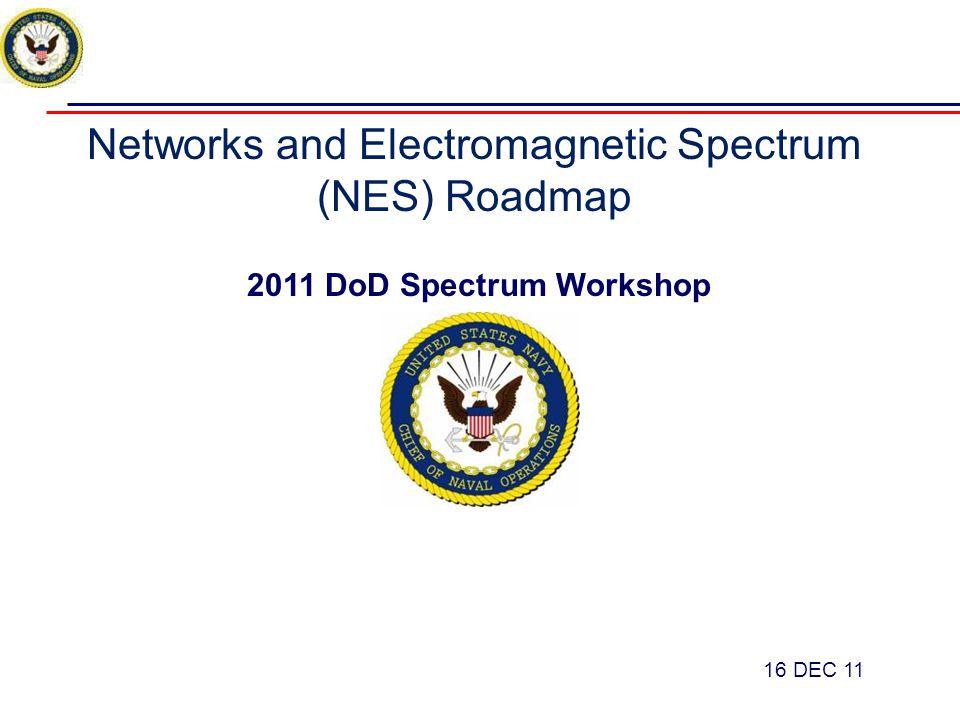 Networks and Electromagnetic Spectrum (NES) Roadmap 2011 DoD Spectrum Workshop