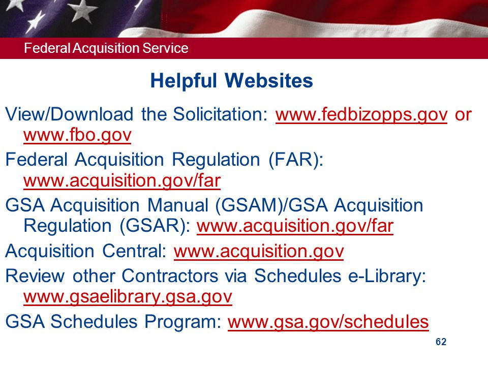 Helpful Websites View/Download the Solicitation: www.fedbizopps.gov or www.fbo.gov. Federal Acquisition Regulation (FAR): www.acquisition.gov/far.