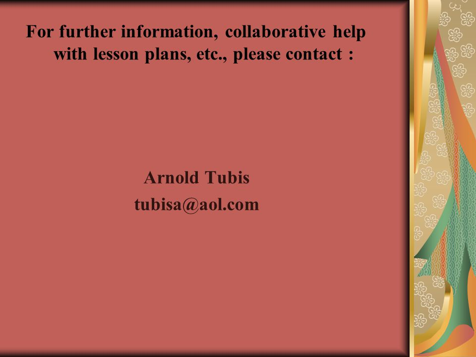For further information, collaborative help with lesson plans, etc