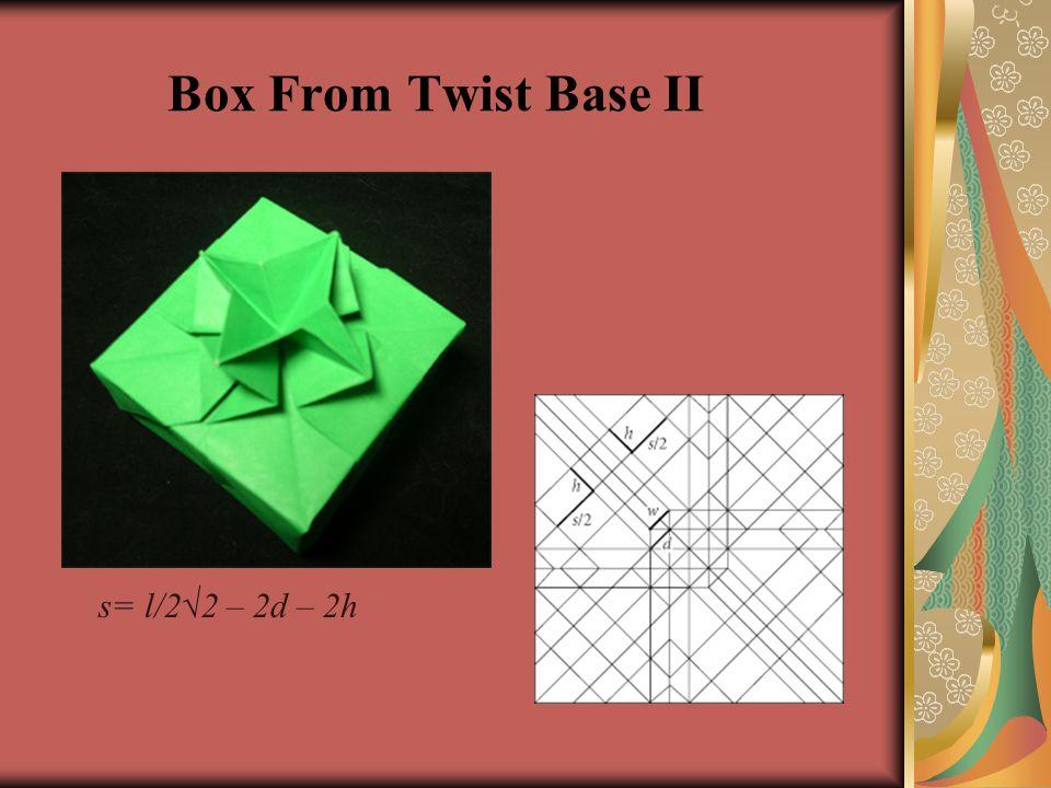 Box From Twist Base II s= l/2√2 – 2d – 2h
