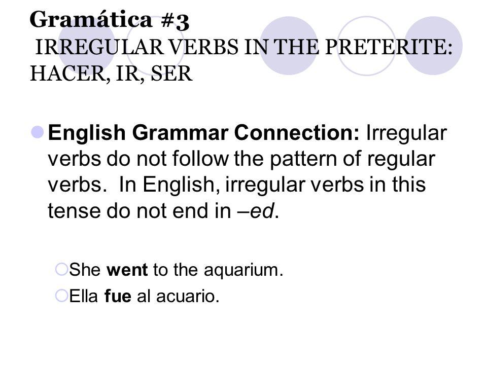 Gramática #3 IRREGULAR VERBS IN THE PRETERITE: HACER, IR, SER