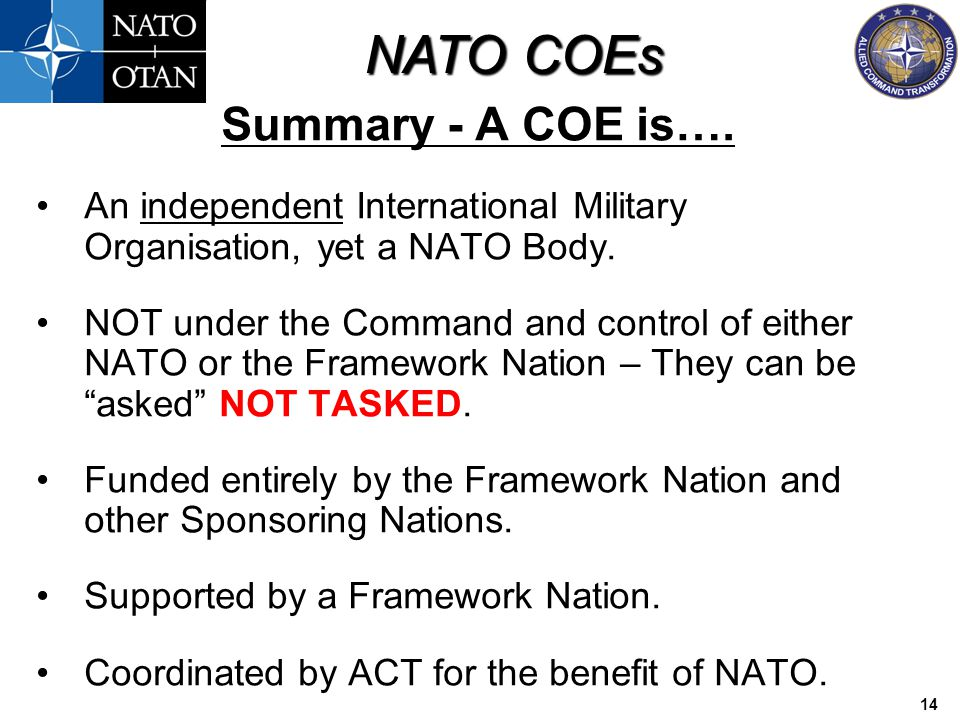 Summary - A COE is…. An independent International Military Organisation, yet a NATO Body.