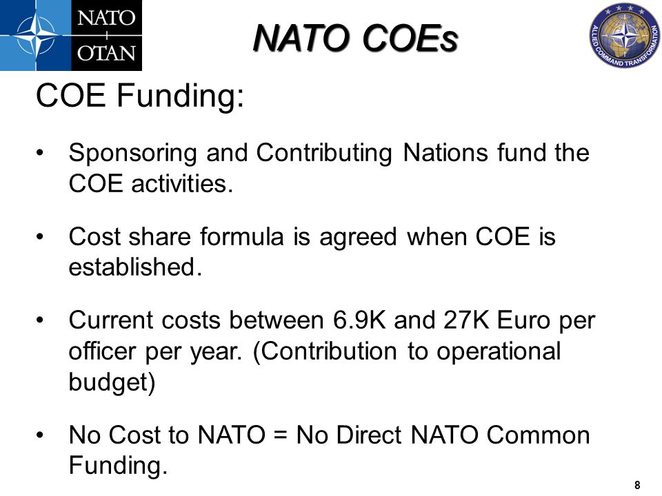COE Funding: Sponsoring and Contributing Nations fund the COE activities. Cost share formula is agreed when COE is established.