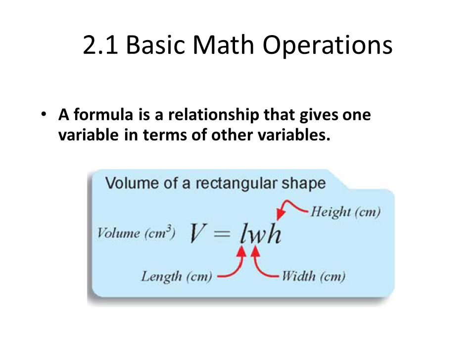 2.1 Basic Math Operations A formula is a relationship that gives one variable in terms of other variables.