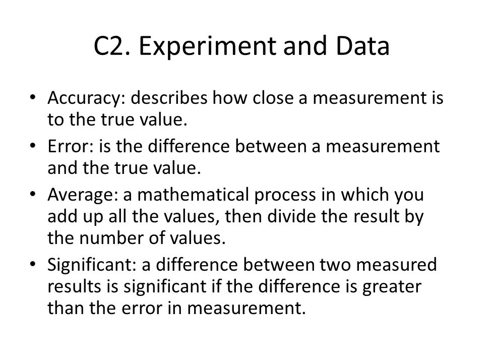 C2. Experiment and Data Accuracy: describes how close a measurement is to the true value.