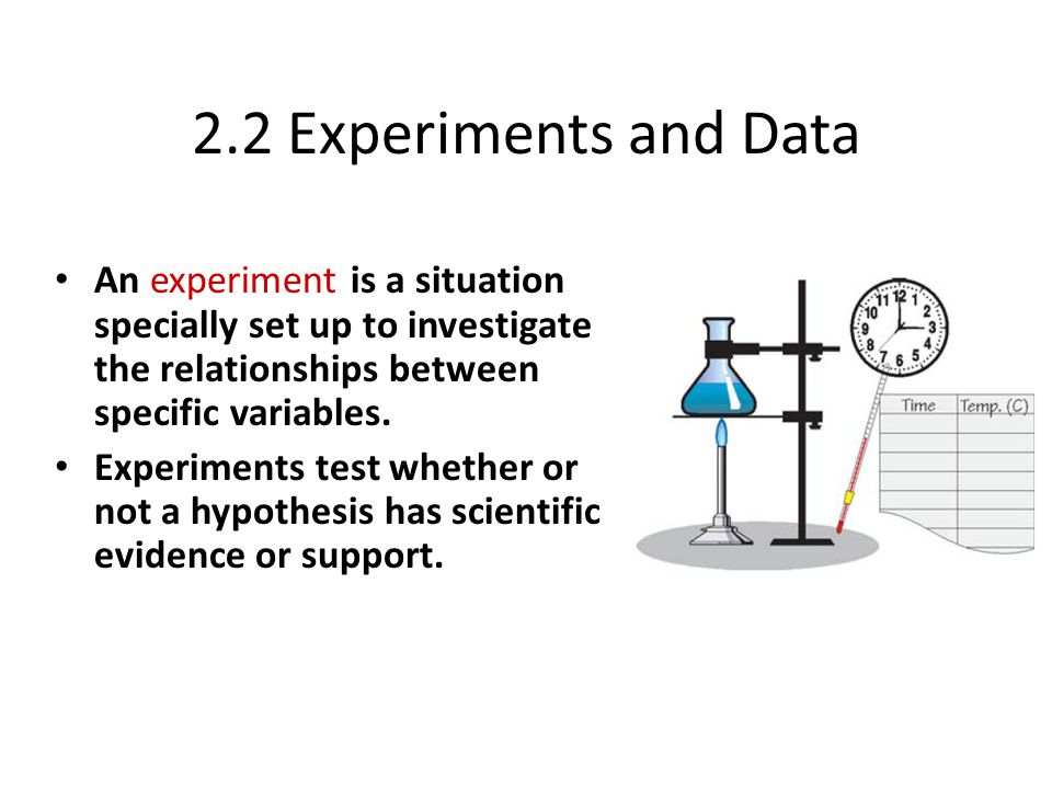 2.2 Experiments and Data An experiment is a situation specially set up to investigate the relationships between specific variables.