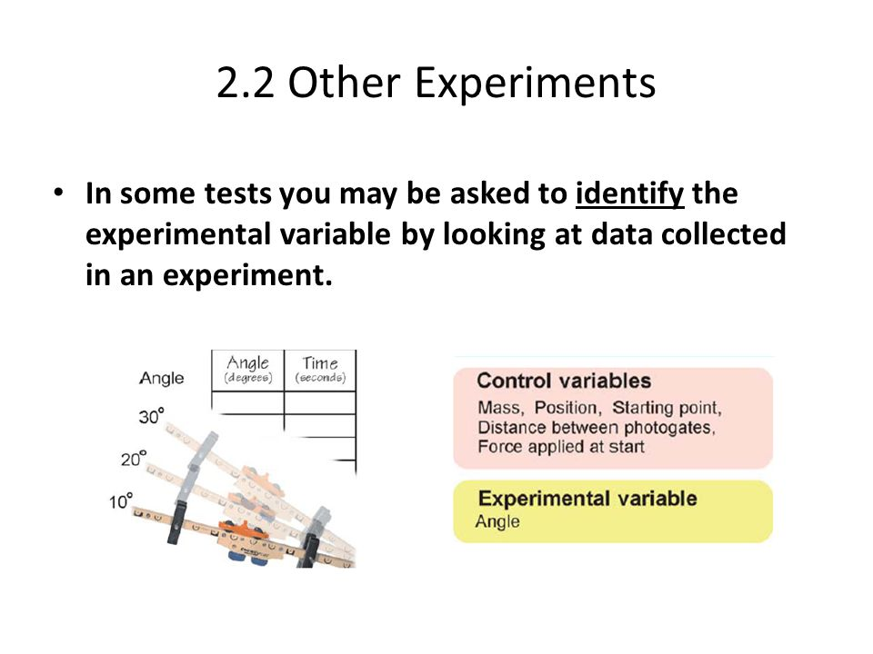 2.2 Other Experiments In some tests you may be asked to identify the experimental variable by looking at data collected in an experiment.