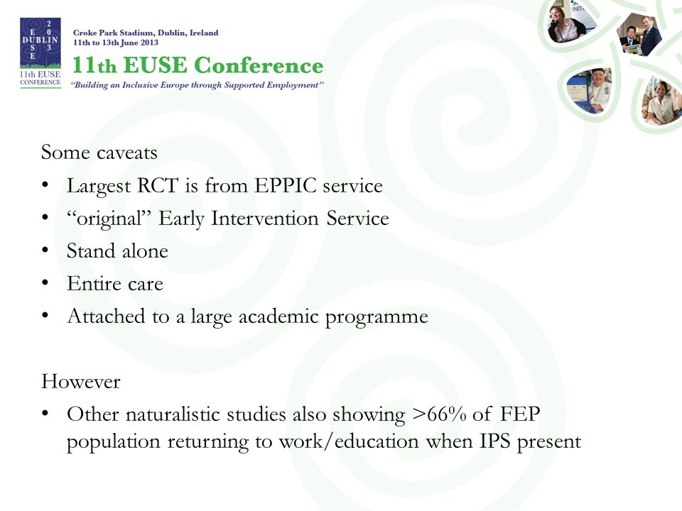Some caveats Largest RCT is from EPPIC service. original Early Intervention Service. Stand alone.