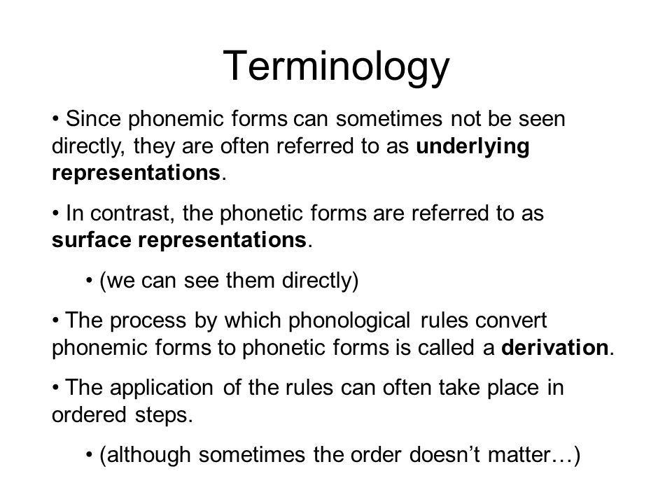 Terminology Since phonemic forms can sometimes not be seen directly, they are often referred to as underlying representations.