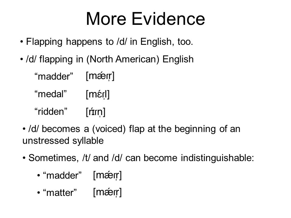 More Evidence Flapping happens to /d/ in English, too.