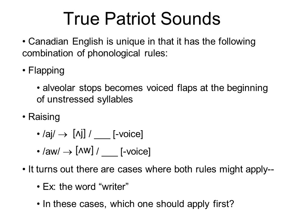 True Patriot Sounds Canadian English is unique in that it has the following combination of phonological rules: