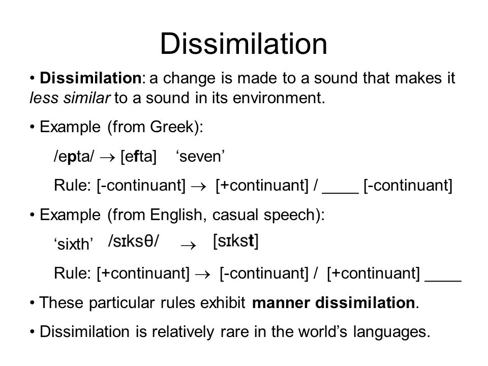 Dissimilation Dissimilation: a change is made to a sound that makes it less similar to a sound in its environment.
