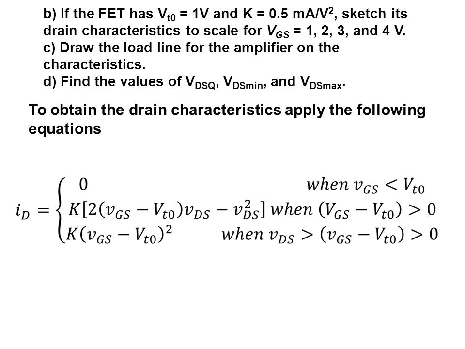 To obtain the drain characteristics apply the following equations