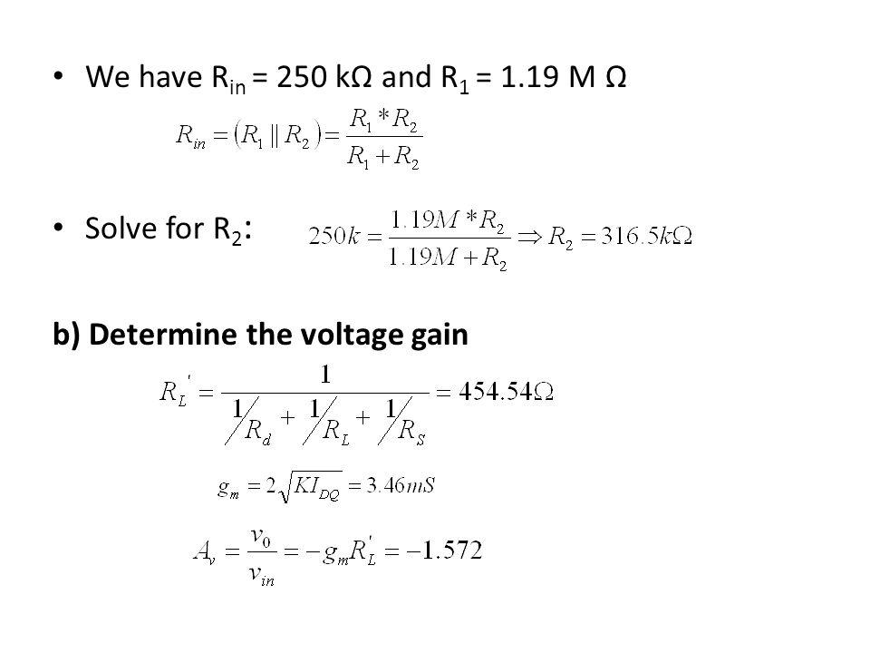 We have Rin = 250 kΩ and R1 = 1.19 M Ω Solve for R2: b) Determine the voltage gain