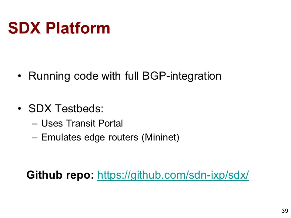 SDX Platform Running code with full BGP-integration SDX Testbeds: