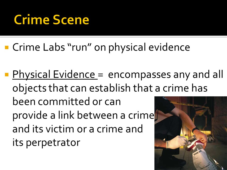 Crime Scene Crime Labs run on physical evidence
