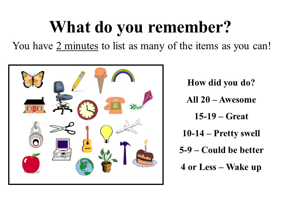 You have 2 minutes to list as many of the items as you can!
