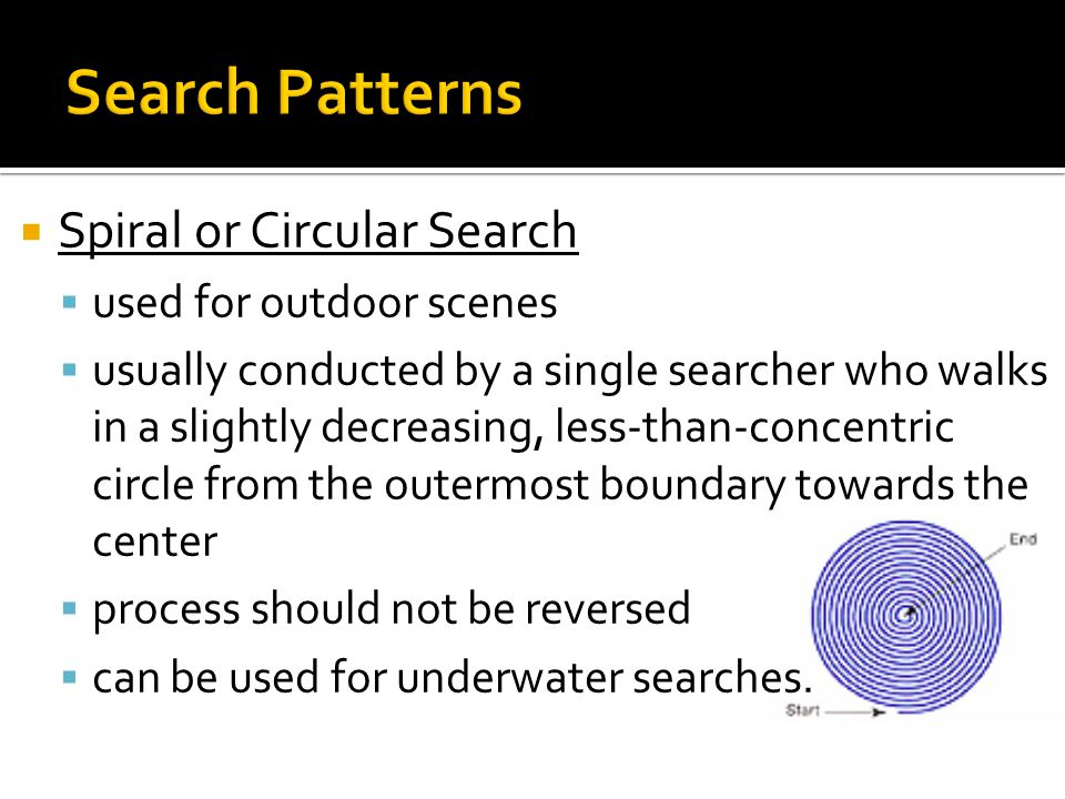 Search Patterns Spiral or Circular Search used for outdoor scenes