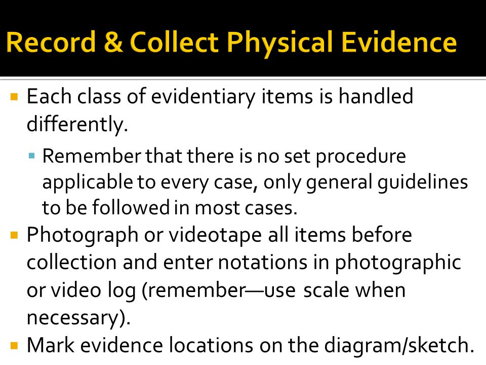 Record & Collect Physical Evidence