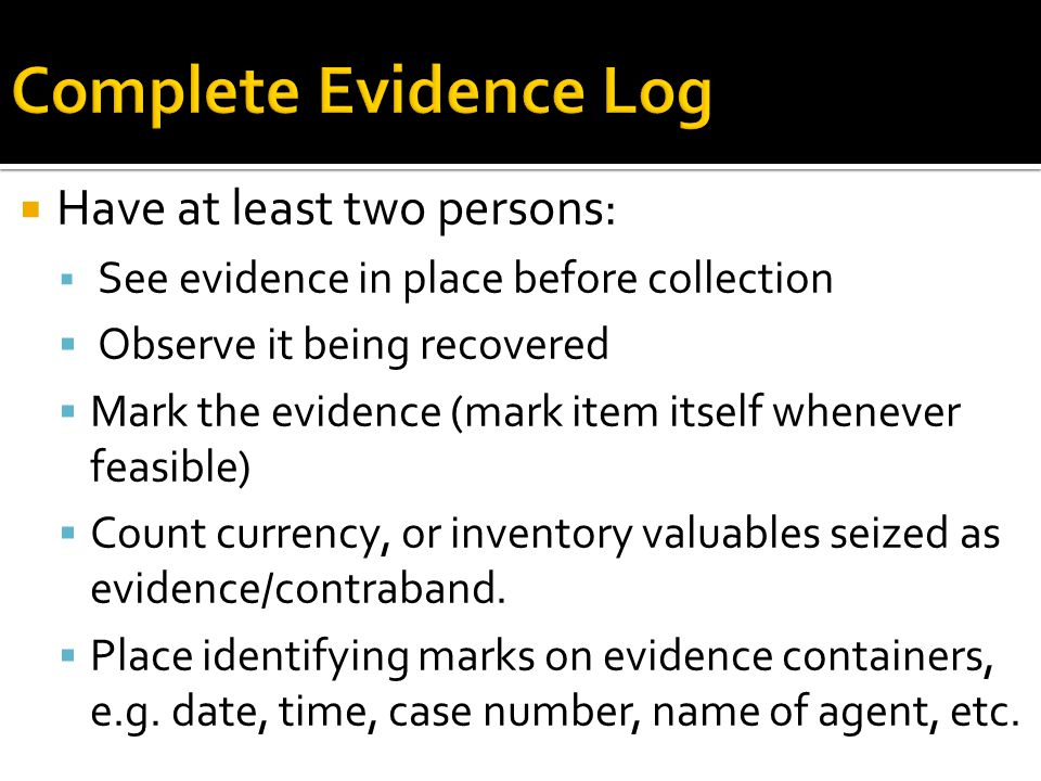 Complete Evidence Log Have at least two persons: