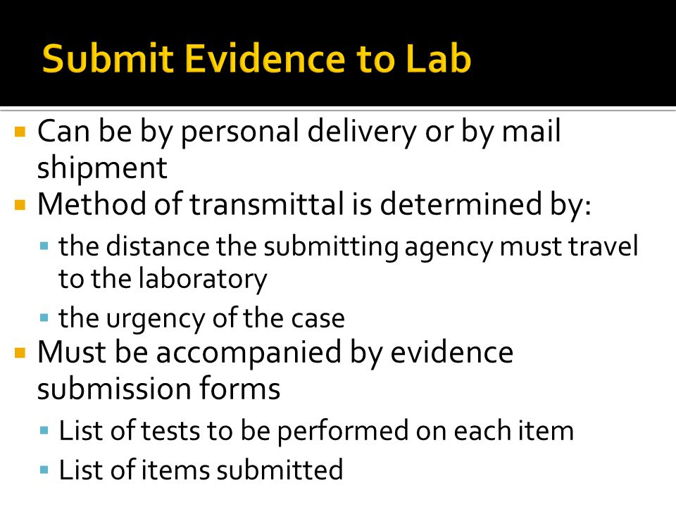Submit Evidence to Lab Can be by personal delivery or by mail shipment